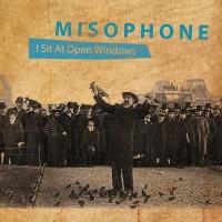 "Misophone - ""I sit at open windows"""